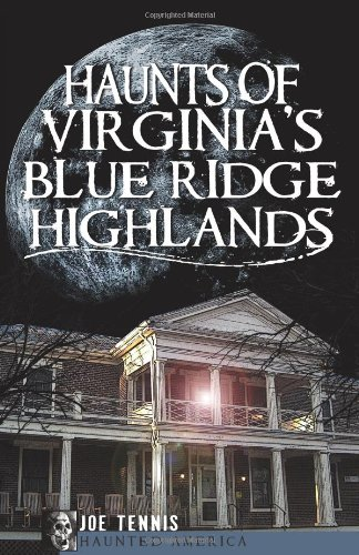 Haunts of Virginia's Blue Ridge Highlands: Joe Tennis