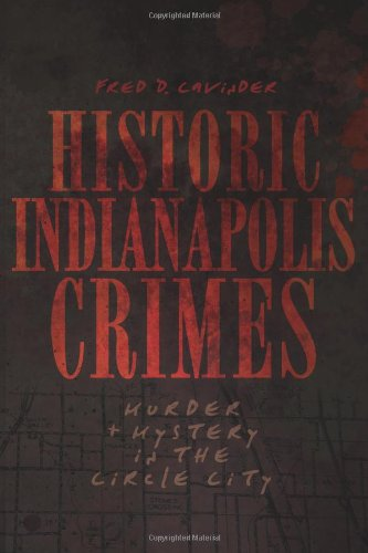 9781596299894: Historic Indianapolis Crimes: Murder & Mystery in the Circle City (Murder & Mayhem)