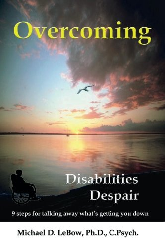 Overcoming Disabilities Despair: 9 steps for talking away what's getting you down: Michael D ...
