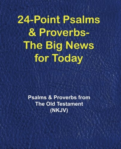 9781596300668: 24-Point Psalms & Proverbs - The Big News for Today: Psalms and Proverbs From the Old Testament (NKJV)