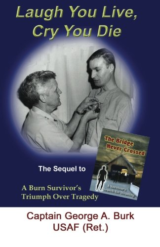 9781596300682: Laugh You Live, Cry You Die: The Sequel to The Bridge Never Crossed-A Survivor's Search for Meaning; A Burn Survivor's Triumph Over Tragedy