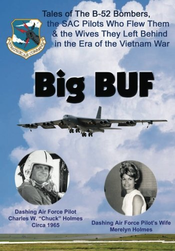 9781596300736: Big BUF: Tales of the B-52 Bombers, The SAC Pilots Who Flew Them & the Wives They Left Behind in the Era of the Vietnam War