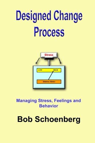 Designed Change Process: Managing Stress, Feelings and Behavior: Schoenberg, Bob