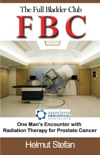 9781596300958: FBC The Full Bladder Club: One man's encounter with radiation therapy for prostate cancer