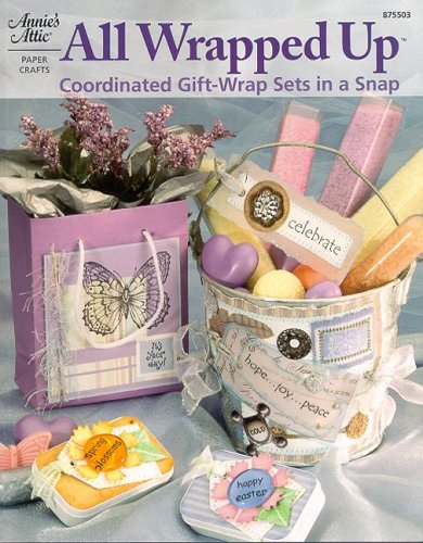 All Wrapped Up: Coordinated Gift-Wrap Sets in a Snap: Annie's Attic