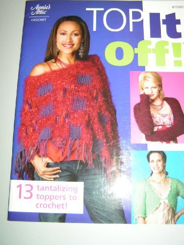 Annie's Attic Top It Off Crochet Book w/13 tops: Annie's Attic