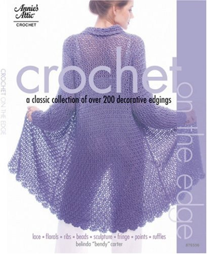 9781596351134: Crochet on the Edge: A Classic Collection of Over 140 Decorative Edgings (Annie's Attic Crochet)