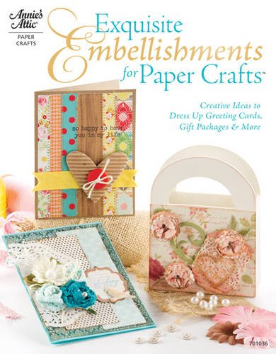 9781596353930: Exquisite Embellishments for Paper Crafts: Creative Ideas to Dress Up Greeting Cards, Gift Packages & More