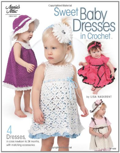 9781596354234: Sweet Baby Dresses in Crochet: 4 Dresses in Sizes Newborn to 24 Months, with Matching Accessories