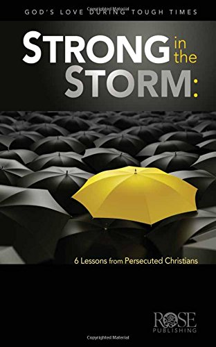 9781596364172: Strong in the Storm: Lessons from the Persecuted Church