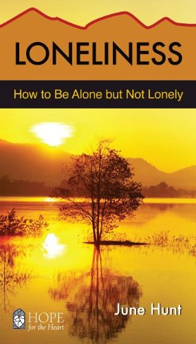 9781596366909: Loneliness [June Hunt Hope for the Heart]: How to Be Alone But Not Lonely