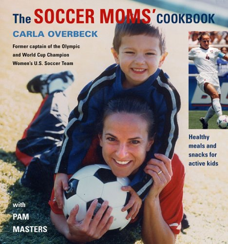 The Soccer Moms' Cookbook: Healthy Meals and Snacks for Active Kids (Signed)