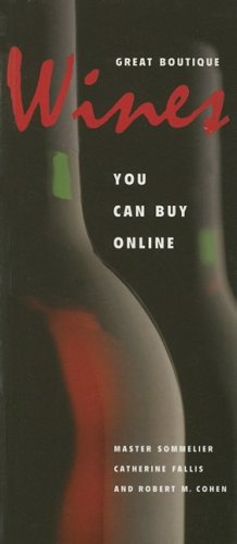 Great Boutique Wines You Can Buy Online: Master Sommelier Catherine Fallis, Robert M. Cohen
