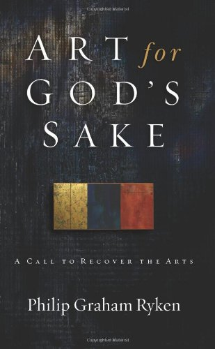 9781596380073: Art for God's Sake: A Call to Recover the Arts