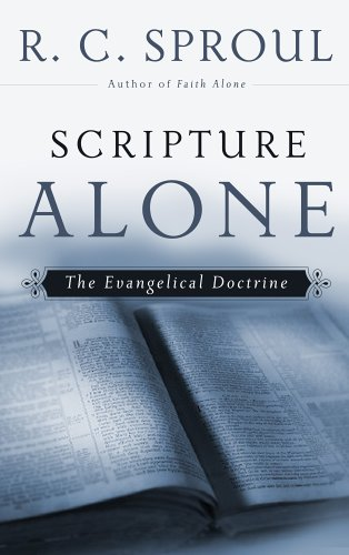 Scripture Alone: The Evangelical Doctrine (R. C. Sproul Library) (R. C. Sproul Library) (1596380101) by R. C. Sproul