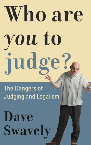Who Are You to Judge?: The Dangers of Judging and Legalism (9781596380110) by Dave Swavely