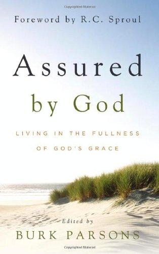 Assured by God: Living in the Fullness of God's Grace: Burk Parsons