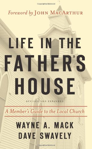 Life in the Father's House: A Member's Guide to the Local Church (1596380349) by Wayne A. Mack; Dave Swavely