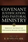 9781596380356: Covenant, Justification, and Pastoral Ministry: Essays by the Faculty of Westminster Seminary California