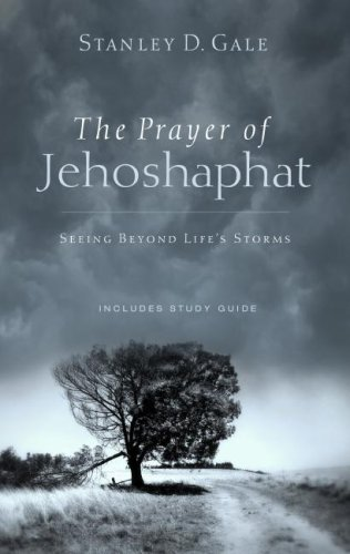 The Prayer of Jehoshaphat: Seeing Beyond Life's Storms: Stanley D. Gale
