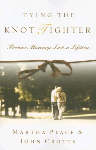 Tying the Knot Tighter: Because Marriage Lasts a Lifetime (1596380748) by Martha Peace; John Crotts