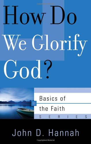 How Do We Glorify God? (Basics of: Hannah, John D.