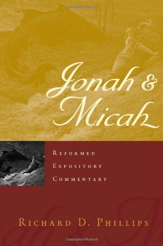Jonah & Micah: Reformed Expository Commentary: Richard D. Phillips