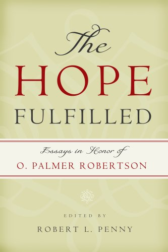 The Hope Fulfilled: Essays in Honor of O. Palmer Robertson (9781596381155) by Robert L. Penny