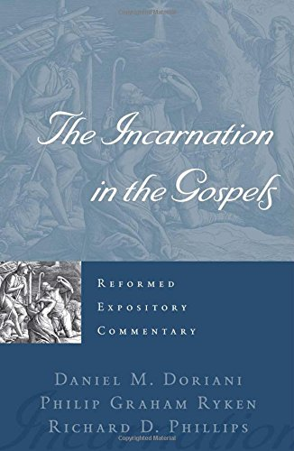 9781596381407: The Incarnation in the Gospels (Reformed Expository Commentary)