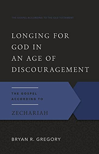 9781596381421: Longing for God in an Age of Discouragement, The Gospel According to Zechariah (Gospel According to the Old Testament)
