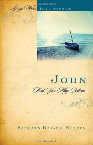 9781596381575: John: That You May Believe (Living Word Bible Studies) (Living World Bible Studies)