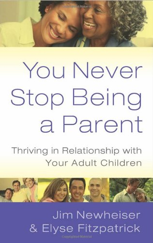 9781596381742: You Never Stop Being a Parent: Thriving in Relationship With Your Adult Children
