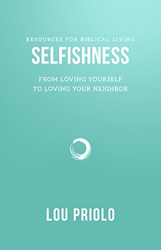9781596381797: Selfishness: From Loving Yourself to Loving Your Neighbor (Resources for Biblical Living)