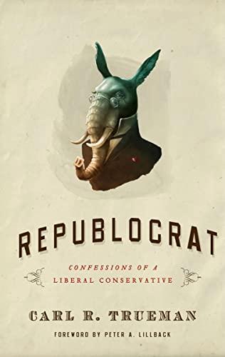 Republocrat: Confessions of a Liberal Conservative (1596381833) by Carl R. Trueman