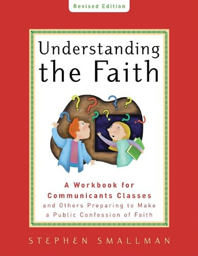 9781596381865: Understanding the Faith, New ESV Edition: A Workbook for Communicants Classes and Others Preparing to Make a Public Confession of Faith