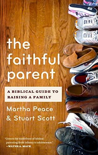 9781596382015: The Faithful Parent: A Biblical Guide to Raising a Family