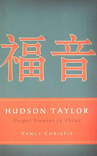 Hudson Taylor: Gospel Pioneer to China: Vance Christie