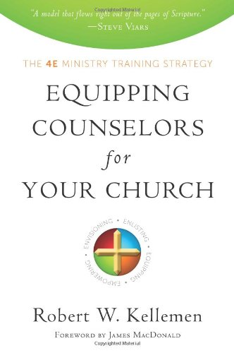 Equipping Counselors for Your Church: The 4e Ministry Training Strategy: Robert W. Kellemen