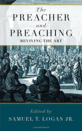 9781596383968: The Preacher and Preaching