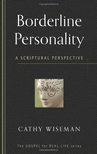9781596384224: Borderline Personality: A Scriptural Perspective