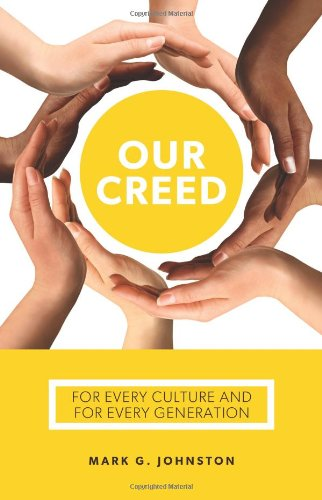 Our Creed: For Every Culture and Every Generation: Mark G. Johnston