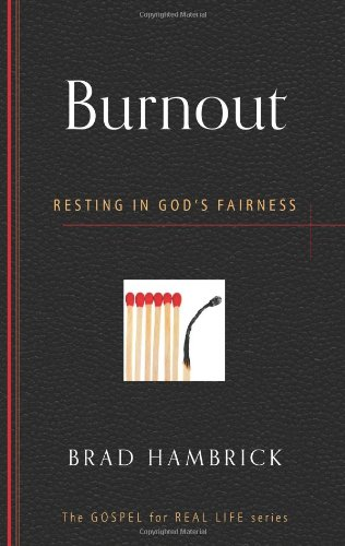 9781596386624: Burnout: Resting in God's Fairness (Gospel for Real Life) (The Gospel for Real Life)