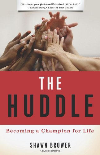 The Huddle: Becoming a Champion for Life: Brower, Shawn M.