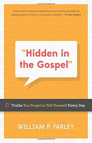 9781596387461: Hidden in the Gospel: Truths You Forget to Tell Yourself Every Day