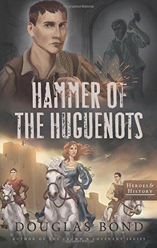 Hammer of the Huguenots (Heroes & History): Douglas Bond