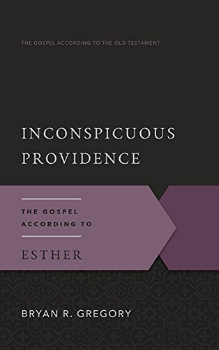 9781596387904: Inconspicuous Providence: The Gospel According to Esther (The Gospel According to the Old Testament)