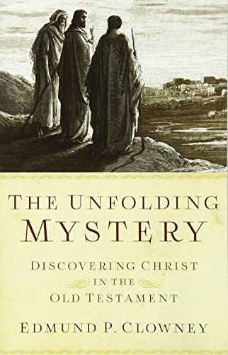 The Unfolding Mystery, Second Edition: Discovering Christ in the Old Testament (1596388927) by Edmund P. Clowney