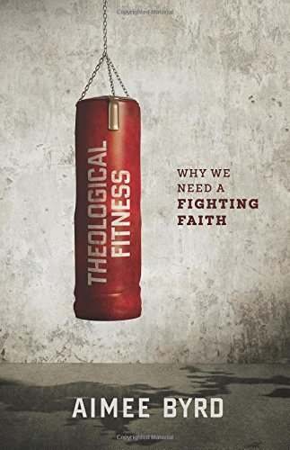 9781596389953: Theological Fitness: Why We Need a Fighting Faith