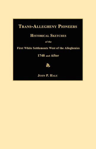 9781596410039: Trans-Allegheny Pioneers: Historical Sketches of the First White Settlements West of the Alleghenies 1748 and After