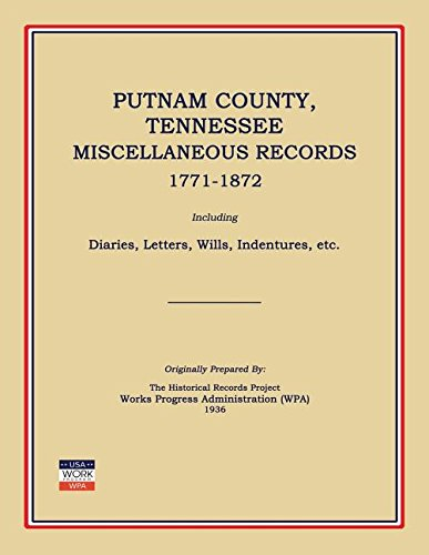 Putnam County, Tennessee, Miscellaneous Records 1771-1872; Including: Works Progress Administration